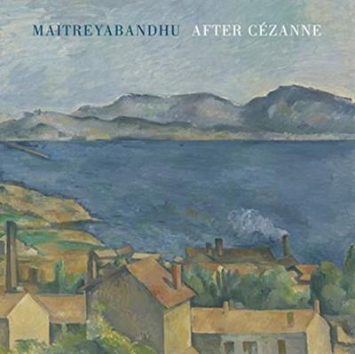 After Cezanne Maitreyabandhu 9781780374826