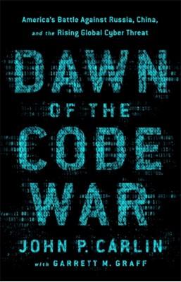 Dawn of the Code War Garrett M. Graff, John P. Carlin 9781541773844