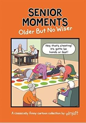 Senior Moments: Older but no wiser Tim (Cartoonist) Whyatt 9781787415799