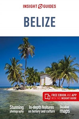 Insight Guides Belize (Travel Guide with Free eBook) Insight Guides 9781789191431