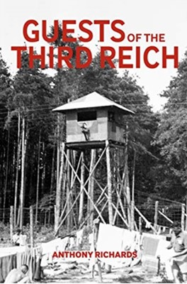 Guests of the Third Reich Anthony Richards 9781912423064