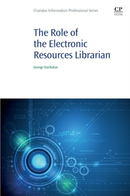 The Role of the Electronic Resources Librarian George (Collections Strategist/Acquisitions Librarian at Auburn University Stachokas 9780081029251