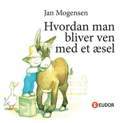Hvordan man bliver ven med et æsel Jan Mogensen 9788793608726