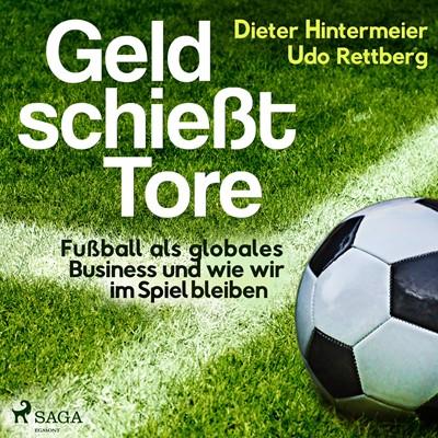 Geld schießt Tore - Fußball als globales Business - und wie wir im Spiel bleiben Dieter Hintermeier, Udo Rettberg 9788726308044
