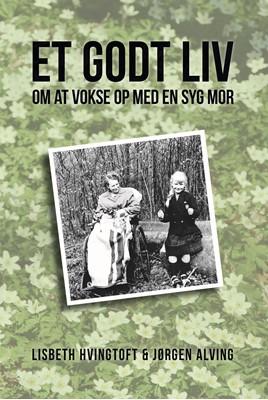 Et godt liv Jørgen Alving, Lisbeth Hvingtoft, Jørgen  Alving 9788793709416