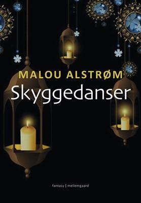 Skyggedanser – del 1, 2 og 3 af Tristan og Milea-fortællingerne  Malou  Alstrøm 9788772187495