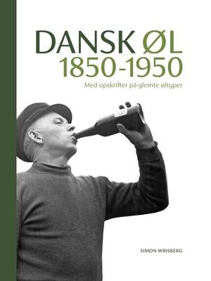 Dansk Øl 1850-1950 Simon Wrisberg 9788799644933