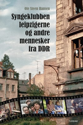 Syngeklubben, Leipzigerne og andre mennesker fra DDR Ole Steen Hansen 9788740659559