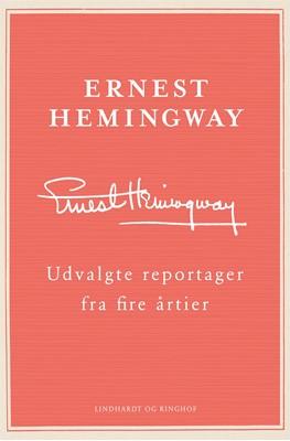 Udvalgte reportager fra fire årtier Ernest Hemingway 9788711903995