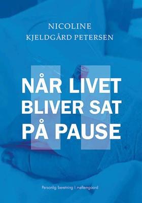 Når livet bliver sat på pause  Nicoline Kjeldgård  Petersen 9788772187501