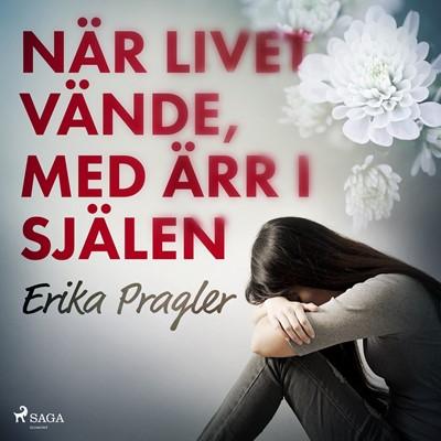 När livet vände, med ärr i själen Erika Pragler 9788726314984