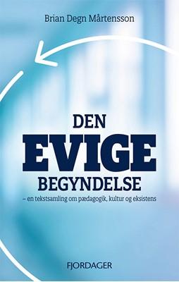 Den evige begyndelse Brian Degn Mårtensson 9788797070062