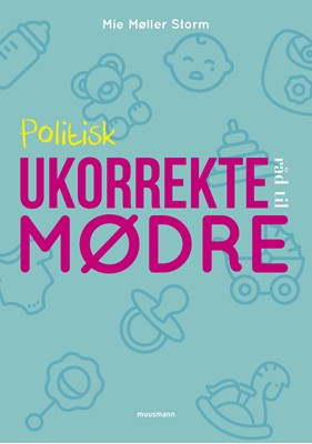 Politisk ukorrekte råd til mødre Mie Møller Storm 9788793867901