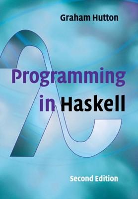 Programming in Haskell Graham (University of Nottingham) Hutton 9781316626221
