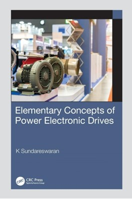 Elementary Concepts of Power Electronic Drives K (Department of Electrical and Electronics Engineering Sundareswaran 9781138390492