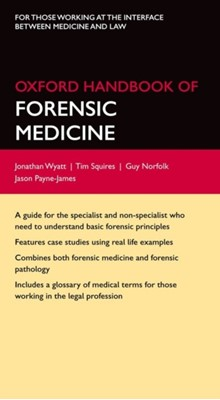 Oxford Handbook of Forensic Medicine Jonathan P. (Emergency Department Consultant and Forensic Physician Wyatt, Tim (Developer Squires, Jason Payne-James, Guy (Founding President Norfolk 9780199229949