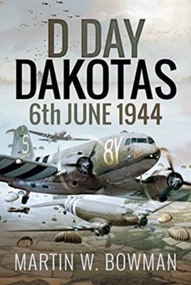 D-Day Dakotas Martin W Bowman 9781526746153