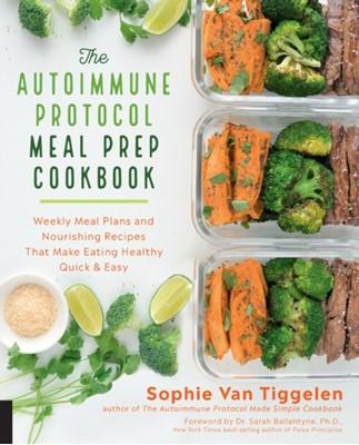 The Autoimmune Protocol Meal Prep Cookbook Sophie Van Tiggelen 9781592338993