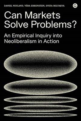 Can Markets Solve Problems? Daniel (Professor in Sociology Neyland, Vera (Institute of Advanced Studies Ehrenstein, Sveta (Goldsmiths College) Milyaeva 9781912685158