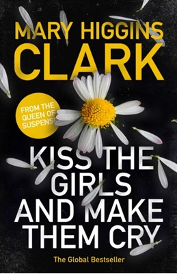 Kiss the Girls and Make Them Cry Mary Higgins Clark 9781471167683