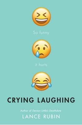 Crying Laughing Lance Rubin 9780525644675