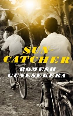 Suncatcher Gunesekera Romesh Gunesekera 9781526610379