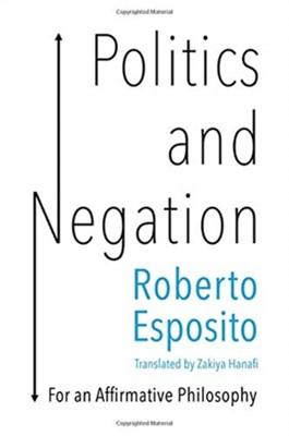Politics and Negation Roberto Esposito 9781509536627