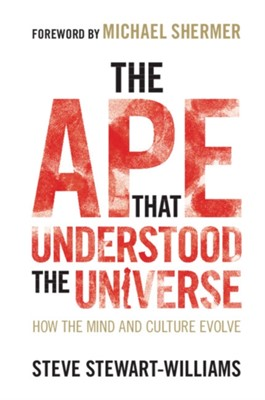 The Ape that Understood the Universe Steve (University of Nottingham) Stewart-Williams 9781108732758