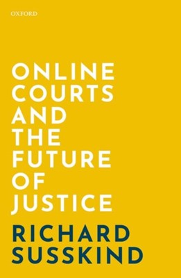 Online Courts and the Future of Justice Richard (OBE FRSE DPhil LLB FBCS; Honorary Professor Susskind 9780198838364