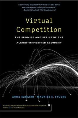 Virtual Competition Maurice E. Stucke, Ariel Ezrachi 9780674241589