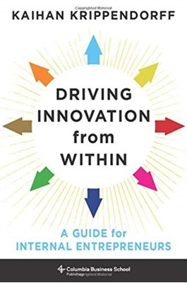 Driving Innovation from Within Kaihan Krippendorff 9780231189521
