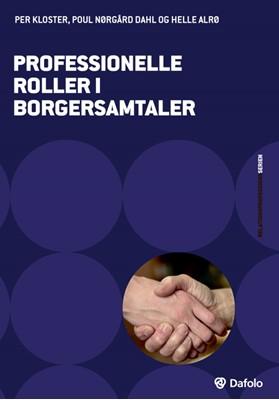 Professionelle roller i borgersamtaler Helle Alrø, Poul Nørgård Dahl, Per Kloster 9788771609554