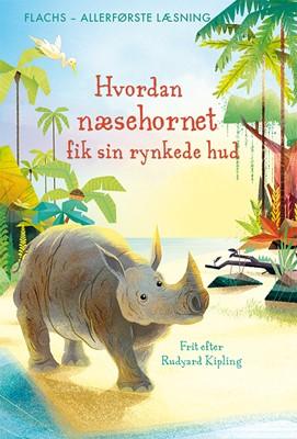 ALLERFØRSTE LÆSNING: Hvordan næsehornet fik sin rynkede hud Rudyard Kipling 9788762730021