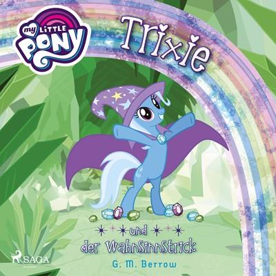 My Little Pony - Trixie und der Wahnsinnstrick G. M. Berrow 9788726220186