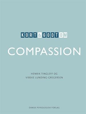 Kort & godt om compassion Henrik Tingleff, Vibeke Lunding-Gregersen 9788771587142