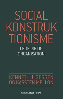 Socialkonstruktionisme - ledelse og organisation Karsten Mellon, Kenneth J. Gergen 9788741264882
