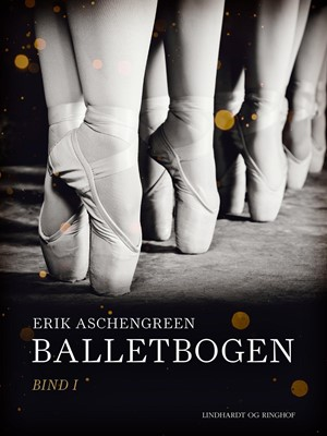 Balletbogen. Bind 1 Erik Aschengreen 9788726299182