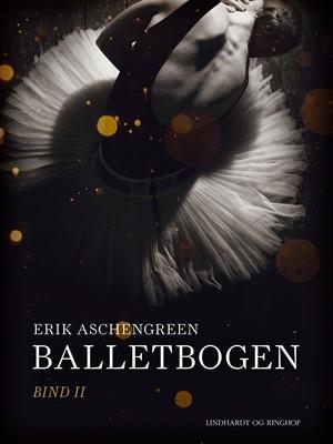Balletbogen. Bind 2 Erik Aschengreen 9788726299199