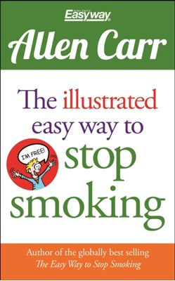 The Illustrated Easy Way to Stop Smoking Allen Carr 9781848379305