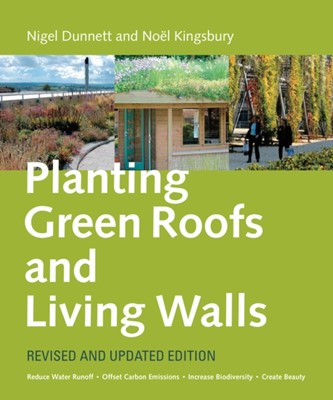 Planting Green Roofs and Living Walls Nigel Dunnett, Noel Kingsbury 9780881929119
