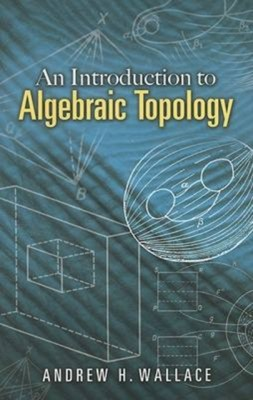 Introduction to Algebraic Topology A. H. Wallace, A.H. Wallace 9780486457864