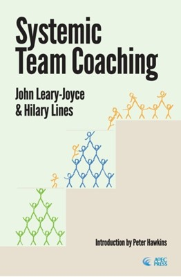 Systemic Team Coaching John Leary-Joyce, Hilary Lines 9780993077227