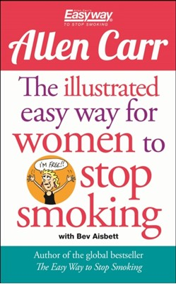 The Illustrated Easy Way for Women to Stop Smoking Allen Carr, Bev Aisbett 9781782124955