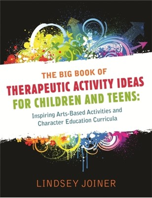 The Big Book of Therapeutic Activity Ideas for Children and Teens Lindsey Joiner 9781849058650