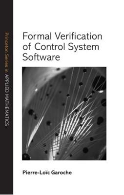 Formal Verification of Control System Software Pierre-Loic Garoche 9780691181301