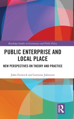 Public Enterprise and Local Place John (Northumbria University Fenwick, Lorraine (Northumbria University Johnston 9780815362937