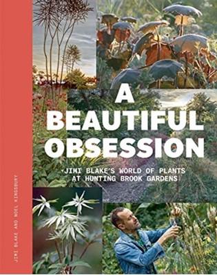 A Beautiful Obsession Jimi Blake, Noel Kingsbury, J. Blake 9781999734527