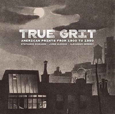 True Grit - American Prints from 1900 to 1950 James Glisson, Alexander Nemerov, Stephanie Schrader 9781606066270