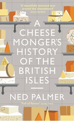 A Cheesemonger's History of The British Isles Ned Palmer 9781788161183