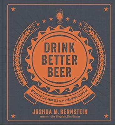 Drink Better Beer Joshua M. Bernstein 9781454933113